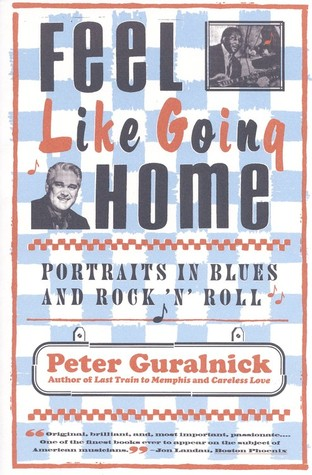 Feel Like Going Home: Portraits in Blues and Rock