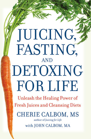 Juicing, Fasting, and Detoxing for Life by Cherie Calbom