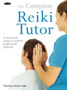 Complete Reiki Tutor: A Structured Course to Achieve Professional Expertise