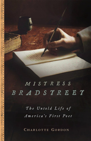Mistress Bradstreet: The Untold Life of Americas First Poet