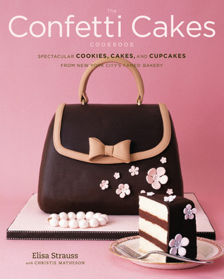 The Confetti Cakes Cookbook by Elisa Strauss