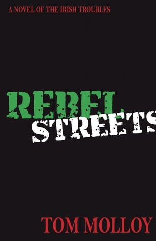 Rebel Streets: A Novel of the Irish Troubles Tom Molloy
