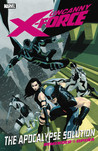 Uncanny X-Force: The Apocalypse Solution (Uncanny X-Force, #1)