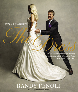 It's All About the Dress by Randy Fenoli