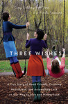 Three Wishes by Carey Goldberg