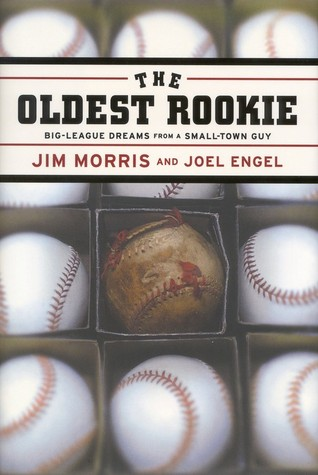 The Oldest Rookie by Jim Morris