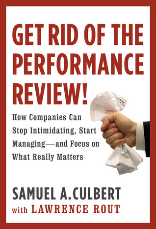 Get Rid of the Performance Review! by Samuel A. Culbert
