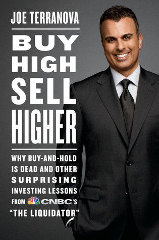"""Buy High, Sell Higher: Why Buy-And-Hold Is Dead And Other Investing Lessons from CNBC's """"The Liquidator"""""""