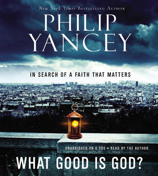 What Good Is God? by Philip Yancey