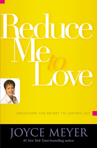 Reduce Me to Love: Unlocking the Secret to Lasting Joy