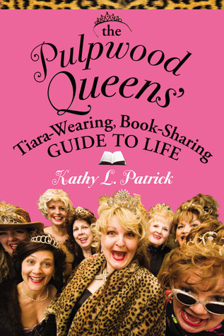 The Pulpwood Queen's Tiara-Wearing, Book-Sharing Guide to Life by Kathy L. Patrick