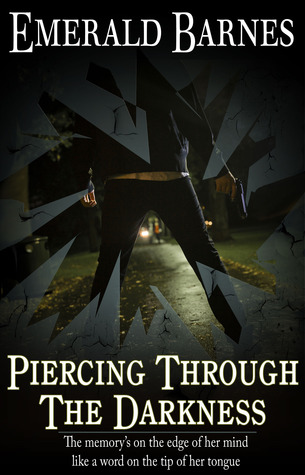 Piercing Through the Darkness by Emerald Barnes