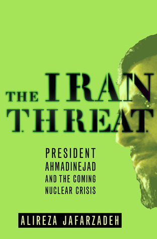 The Iran Threat: President Ahmadinejad and the Coming Nuclear Crisis