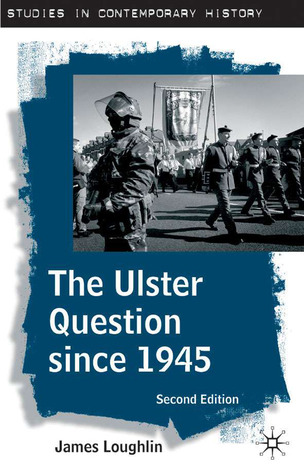 The Ulster Question Since 1945 (Studies in Contemporary History)