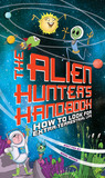 Alien Hunter's Handbook: How To Look For Extra-Terrestrial Life