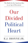 Our Divided Political Heart by E.J. Dionne Jr.