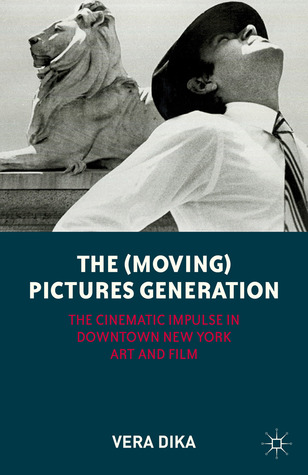 The (Moving) Pictures Generation: The Cinematic Impulse in Downtown New York Art and Film