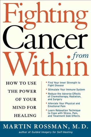Fighting Cancer From Within: How to Use the Power of Your Mind For Healing  by  Martin Rossman