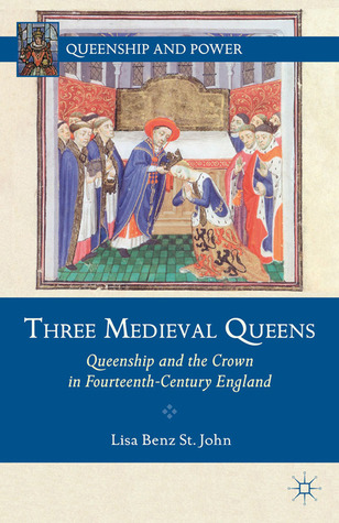 Three Medieval Queens: Queenship and the Crown in Fourteenth-Century England