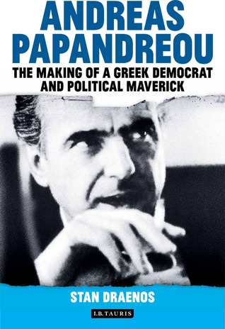 Andreas Papandreou: The Making of a Greek Democrat and Political Maverick
