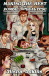 Making the Best of the Zombie Apocalypse by Alisha Adkins
