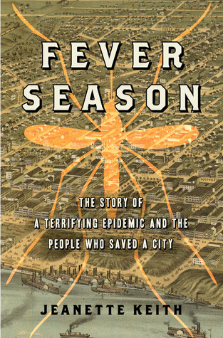 Fever Season: The Epidemic of 1878 That Almost Destroyed Memphis, and the People who Saved It