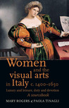 Women and the Visual Arts in Italy c. 1400-1650: Luxury and Leisure, Duty and Devotion: A Sourcebook