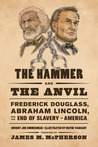 The Hammer and the Anvil: Frederick Douglass, Abraham Lincoln, and the End of Slavery in America