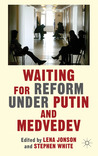 Waiting For Reform Under Putin and Medvedev