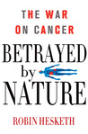 Betrayed by Nature: The War on Cancer