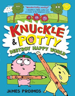Knuckle and Potty Destroy Happy World by James Proimos