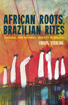 African Roots, Brazilian Rites: Cultural and National Identity in Brazil