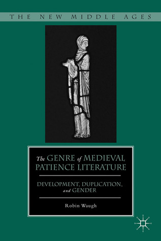 The Genre of Medieval Patience Literature: Development, Duplication, and Gender