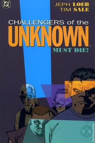 Challengers of the Unknown Must Die! by Jeph Loeb