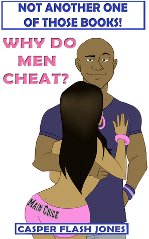 Not another one of those books! Why do men cheat?