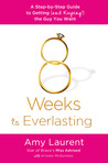 8 Weeks to Everlasting: A Step-By-Step Guide to Getting (and Keeping!)  the Guy You Want