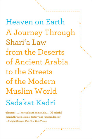 Heaven on Earth: A Journey Through Sharia Law from the Deserts of Ancient Arabia to the Streets of the Modern Muslim World