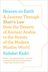 Heaven on Earth: A Journey Through Shari'a Law from the Deserts of Ancient Arabia to the Streets of the Modern Muslim World
