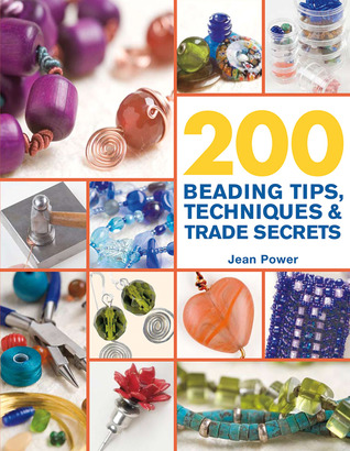 200 Beading Tips, Techniques & Trade Secrets by Jean Power