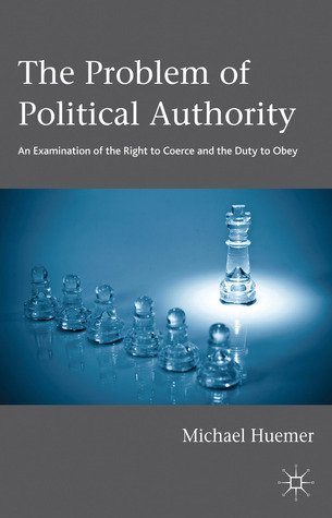 Review The Problem of Political Authority: An Examination of the Right to Coerce and the Duty to Obey by Michael Huemer iBook