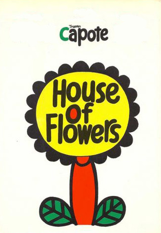 House of Flowers by Truman Capote