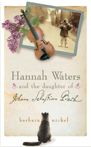 Hannah Waters and the Daughter of Johann Sebastian Bach by Barbara Kathleen Nickel