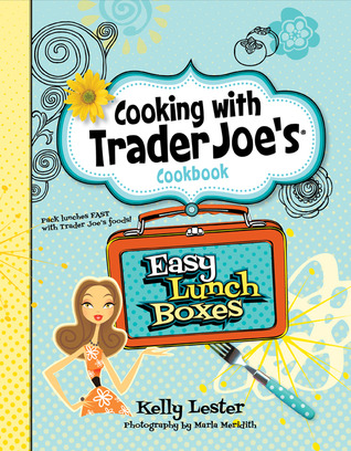 Cooking with Trader Joe's Cookbook Easy Lunch Boxes by Kelly Lester