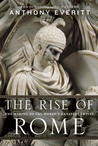 The Rise of Rome by Anthony Everitt