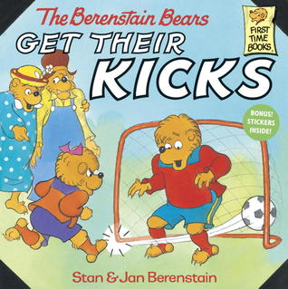 The Berenstain Bears Get Their Kicks by Stan Berenstain