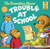 The Berenstain Bears' Trouble at School by Stan Berenstain