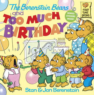 The Berenstain Bears and Too Much Birthday by Stan Berenstain
