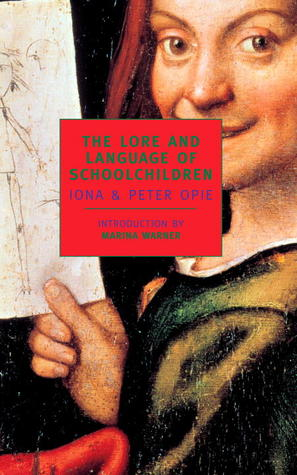 The Lore and Language of Schoolchildren by Iona Opie