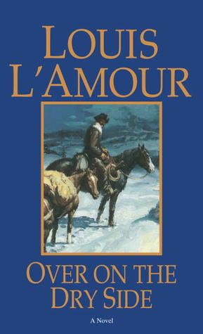 Over on the Dry Side by Louis L'Amour