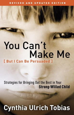 You Can't Make Me (But I Can Be Persuaded), Revised and Updat... by Cynthia Tobias